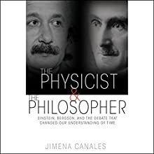 The Physicist and the Philosopher: Einstein, Bergson, and the Debate That Changed Our Understanding of Time (       UNABRIDGED) by Jimena Canales Narrated by Kevin Free