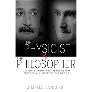 Einstein, Bergson, and the Debate That Changed Our Understanding of Time - Jimena Canales