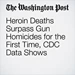 Heroin Deaths Surpass Gun Homicides for the First Time, CDC Data Shows | Christopher Ingraham
