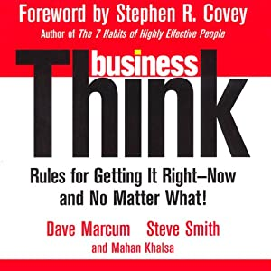 businessThink: Rules for Getting It Right - Now, and No Matter What! | [David Marcum, Steve Smith, Mahan Khalsa]
