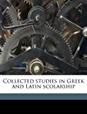 img - for Collected studies in Greek and Latin scolarship book / textbook / text book