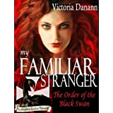My Familiar Stranger - A Paranormal Romance (The Order of the Black Swan)