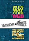 img - for On the Way to the Web: The Secret History of the Internet and Its Founders book / textbook / text book