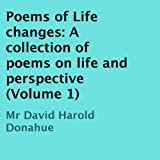 Poems of Life Changes: A Collection of Poems on Life and Perspective, Volume 1 ~ David Harold Donahue