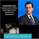 Thalia Book Club: 'To Kill a Mockingbird' 50th Anniversary Celebration - Readings, Discussion and Audience Q&A Rede von  Symphony Space Gesprochen von: Stephen Colbert, Isaiah Sheffer, Jayne Anne Phillips, Mary McDonagh Murphy, Oskar Eustis, Libba Bray, Kurt Andersen