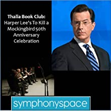 Thalia Book Club: 'To Kill a Mockingbird' 50th Anniversary Celebration - Readings, Discussion and Audience Q&A  by Symphony Space Narrated by Stephen Colbert, Isaiah Sheffer, Jayne Anne Phillips, Mary McDonagh Murphy, Oskar Eustis, Libba Bray, Kurt Andersen