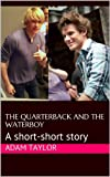 img - for The Quarterback and the Waterboy: A short-short story book / textbook / text book