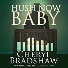 Hush Now Baby: Sloane Monroe, Book 6 (       UNABRIDGED) by Cheryl Bradshaw Narrated by Nikki Devitt