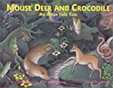 Mouse Deer and Crocodile : An Asian Folk Tale