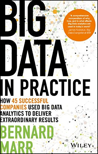 Big Data in Practice (Use Cases): How 45 Successful Companies Used Big Data Analytics to Deliver Extraordinary Results
