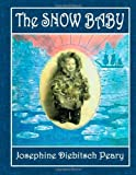 img - for The Snow Baby: A True Story with True Pictures book / textbook / text book
