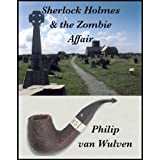 Sherlock Holmes and the Zombie Affairby Philip van Wulven