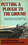 img - for Putting a Plough to the Ground: Accumulation and Dispossession in Rural South Africa, 1850-1930 (New History of Southern Africa Series) book / textbook / text book