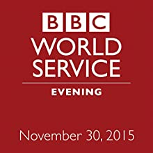 November 30, 2015: Evening  by  BBC Newshour Narrated by Owen Bennett-Jones, Lyse Doucet, Robin Lustig, Razia Iqbal, James Coomarasamy, Julian Marshall
