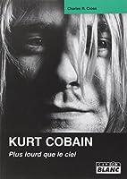 Kurt Cobain : Plus lourd que le ciel