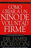 img - for Como criar a un nino de voluntad firme/New Strong -Willed Child (Spanish Edition) [Paperback] [2005] (Author) James Dobson book / textbook / text book