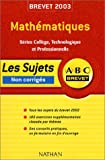 ABC Brevet : Mathmatiques - Sries Collge, Technologique et professionnelle - Brevet 2003