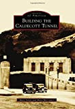 img - for Building the Caldecott Tunnel (Images of America) book / textbook / text book