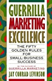 Guerrilla Marketing Excellence: The 50 Golden Rules for Small-Business Success (0395608449) by Jay Conrad Levinson