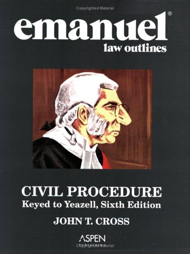Emanuel Law Outlines: Civil Procedure - Yeazell Edition