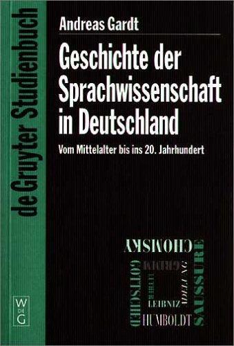 (De Gruyter Studienbuch) Geschichte der Sprachwissenschaft in Deutschland: Vom Mittelalter bis ins 20. Jahrhundert