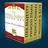 The Royal Family...Boxed Set Edition: The Complete Stories of Queen Elizabeth, Prince Charles, Princess Diana, Prince William & Kate (The British Royal Family)