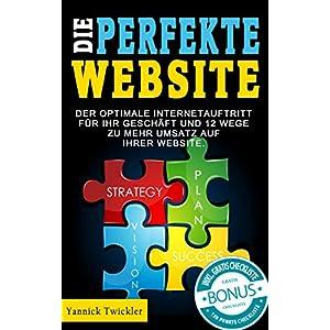 Die perfekte Website: Der optimale Internetauftritt für Ihr Geschäft und 12 Wege zu mehr Umsatz au