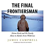 The Final Frontiersman: Heimo Korth and His Family, Alone in Alaska's Arctic Wilderness | James Campbell