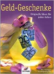 Geld- Geschenke. Originelle Idee für jeden Anlass.: 9783419536117
