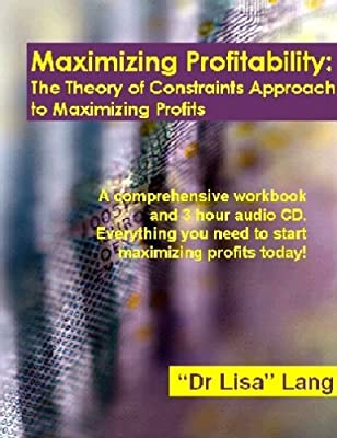 Maximizing Profitability: The Theory of Constraints Approach to Maximizing Profits