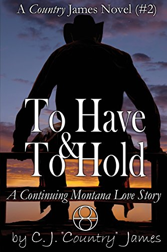 To Have & To Hold: a Continuing Montana Love Story (A Country James Novel Book 2)