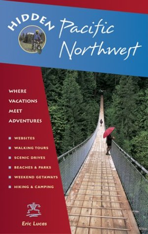 Hidden Pacific Northwest: Including Oregon, Washington, Vancouver, Victoria, And Coastal British Columbia (Hidden Travel)