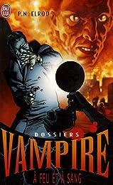 Dossiers Vampire, Tome 5 : A feu et à sang