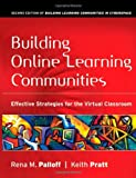 Rena M. Palloff Building Online Learning Communities: Effective Strategies for the Virtual Classroom (Jossey Bass Higher and Adult Education)