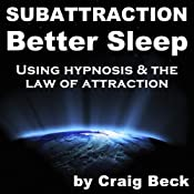 Subattraction Better Sleep: Using Hypnosis & The Law of Attraction | [Craig Beck]