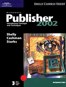 Microsoft Publisher 2002: Introductory Concepts and Techniques (Shelly Cashman) Gary B. Shelly, Thomas J. Cashman and Joy L. Starks