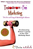 Testosterone-Free Marketing: The Yin and Yang of Marketing for Women