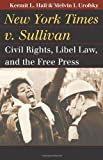 New York Times v. Sullivan: Civil Rights, Libel Law, and the Free Press (Landmark Law Cases and American Society) (0700618031) by Kermit L. Hall