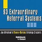 93 Extraordinary Referral Systems: Jay Abraham's Money-Making Strategy Clusters Rede von Jay Abraham Gesprochen von: Jay Abraham