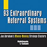 93 Extraordinary Referral Systems: Jay Abraham's Money-Making Strategy Clusters | Jay Abraham