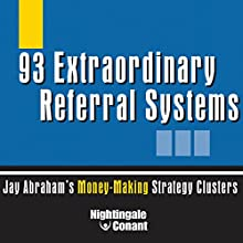 93 Extraordinary Referral Systems: Jay Abraham's Money-Making Strategy Clusters Discours Auteur(s) : Jay Abraham Narrateur(s) : Jay Abraham