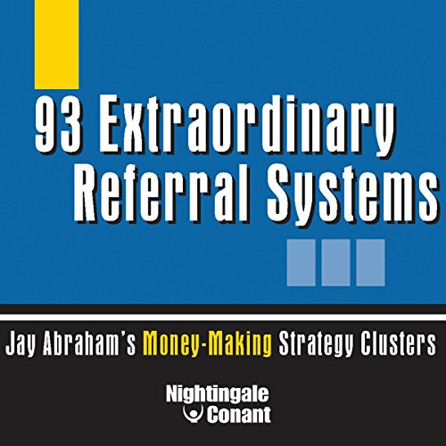 93 Extraordinary Referral Systems: Jay Abraham's Money-Making Strategy Clusters, by Jay Abraham