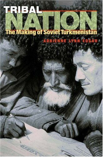 Tribal Nation: The Making of Soviet Turkmenistan