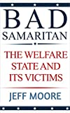 Bad Samaritan: The Welfare State And Its Victims
