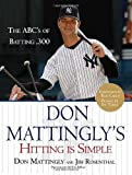 img - for Don Mattingly's Hitting Is Simple: The ABC's of Batting .300 First edition by Mattingly, Don, Rosenthal, Jim (2007) Paperback book / textbook / text book