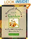 Natural Beauty From The Garden: More Than 200 Do-It-Yourself Beauty Recipes & Garden Ideas