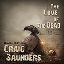 The Love of the Dead Audiobook by Craig Saunders Narrated by Molly King