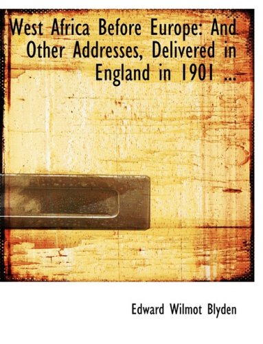 West Africa Before Europe: And Other Addresses, Delivered in England in 1901 ... (Large Print Edition)