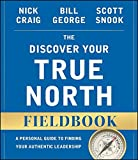 img - for The Discover Your True North Fieldbook: A Personal Guide to Finding Your Authentic Leadership (J-B Warren Bennis Series) book / textbook / text book