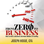 From Zero to Business: How to Start a Business and Raise Millions from Business Plan to Successful Startup | Joseph Hogue